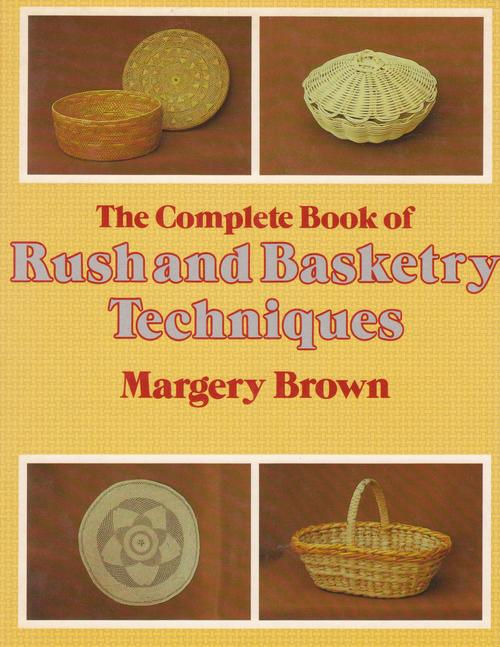 The complete book of rush and basketry techniques Book Cover